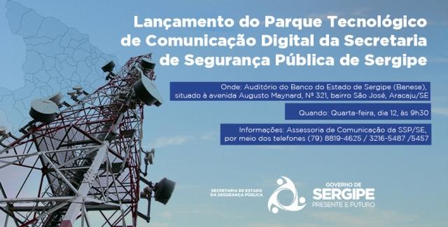 CONVITE: Lançamento do Parque Tecnológico de Comunicação Digital da SSP de Sergipe